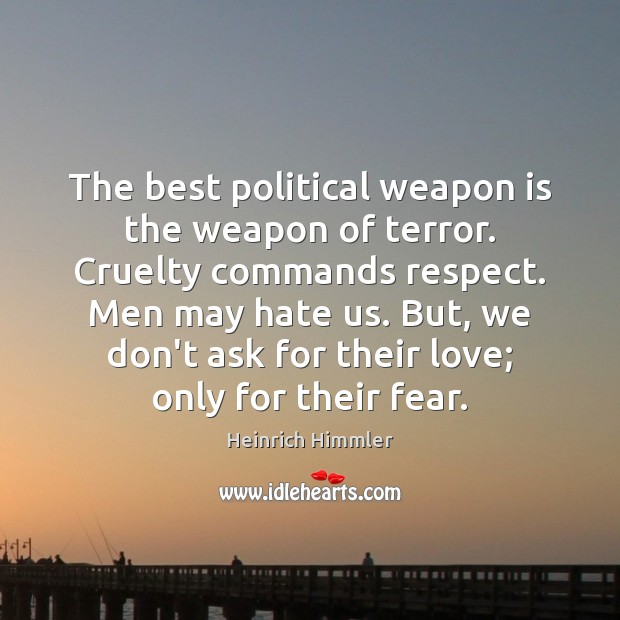 The best political weapon is the weapon of terror. Cruelty commands respect. Image