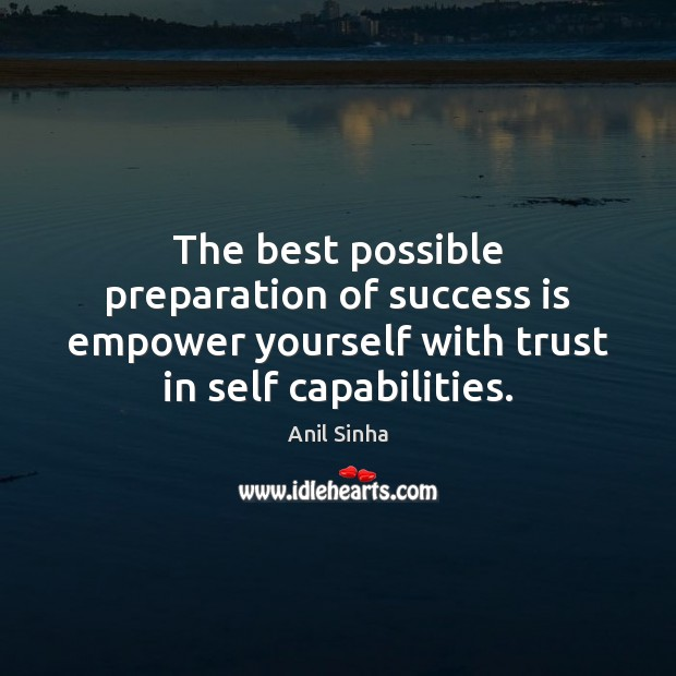 Image, The best possible preparation of success is empower yourself with trust in