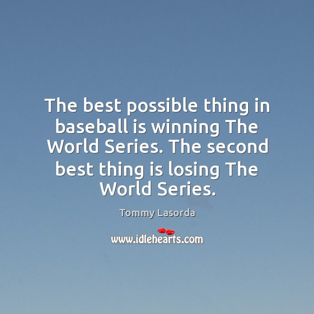 The best possible thing in baseball is winning The World Series. The Image