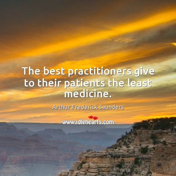 The best practitioners give to their patients the least medicine. Image