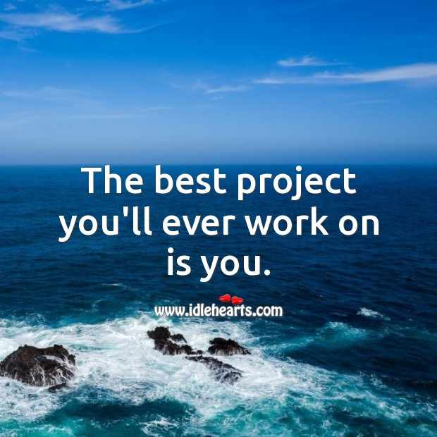 The best project you'll ever work on is you. Love Yourself Quotes Image
