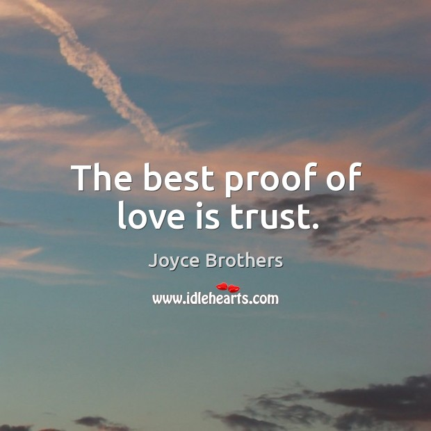 The best proof of love is trust. Joyce Brothers Picture Quote