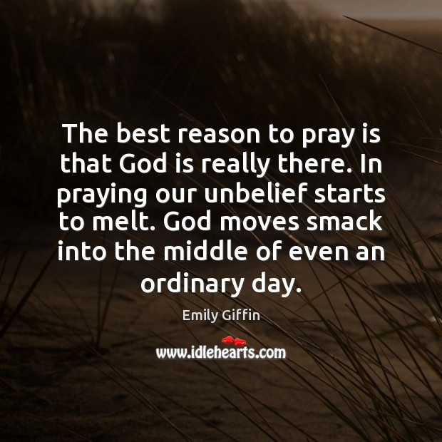 Image, The best reason to pray is that God is really there. In