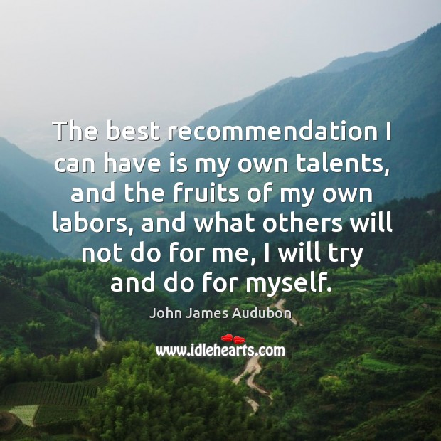 The best recommendation I can have is my own talents, and the Image