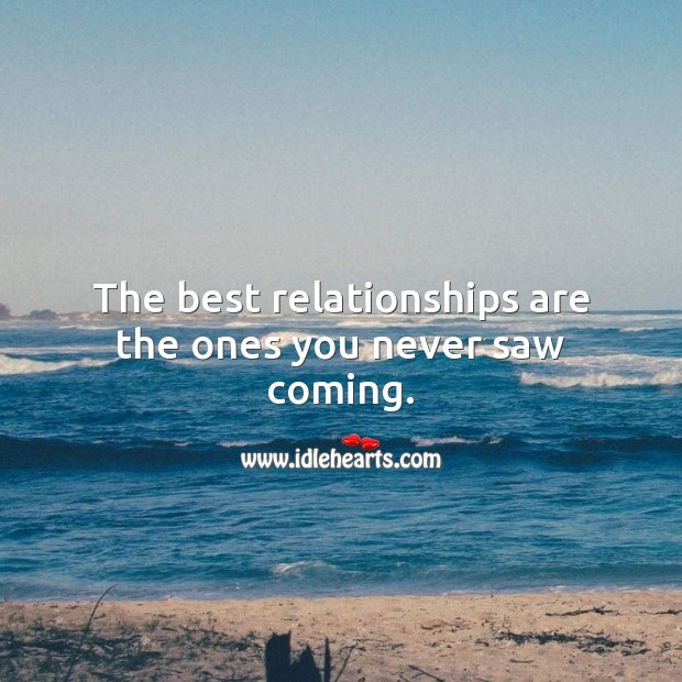 The best relationships are the ones you never saw coming. Relationship Quotes Image