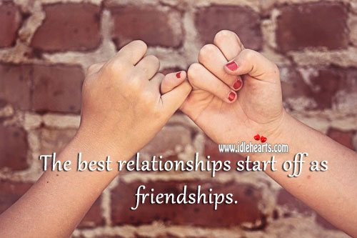 The Best Relationships Start Off as Friendships.