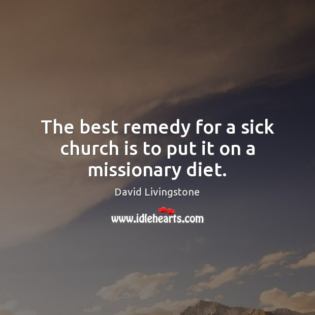 The best remedy for a sick church is to put it on a missionary diet. Image