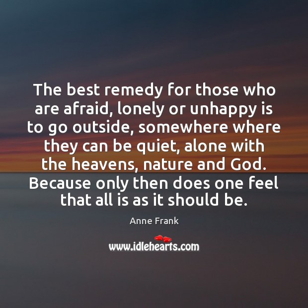 Image, The best remedy for those who are afraid, lonely or unhappy is