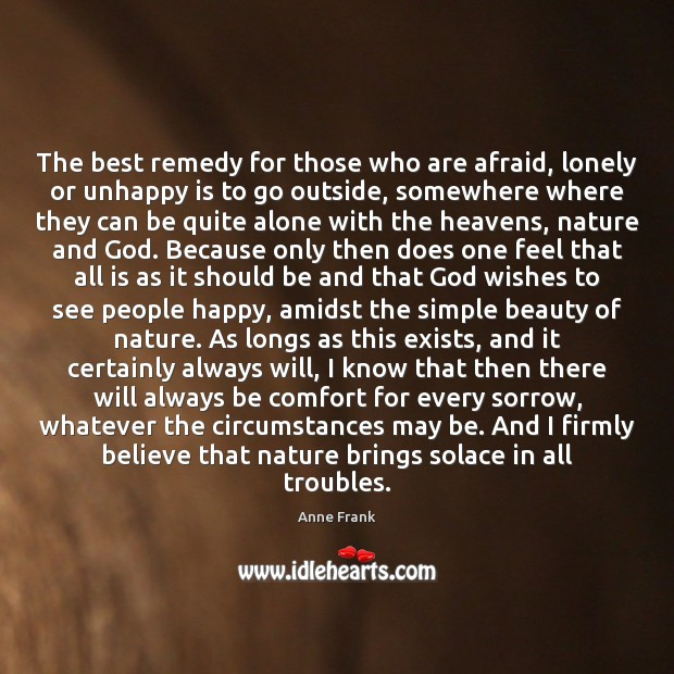 The best remedy for those who are afraid, lonely or unhappy is Image