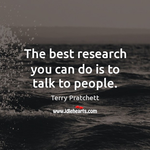 Image, The best research you can do is to talk to people.