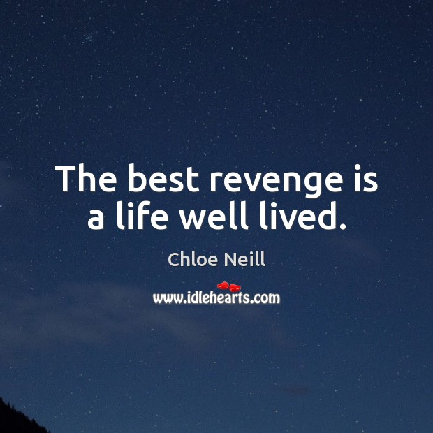 The best revenge is a life well lived. Image