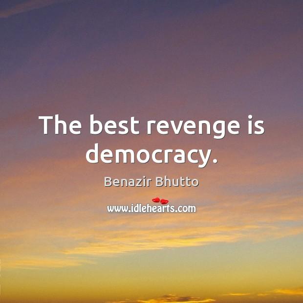 The best revenge is democracy. Image