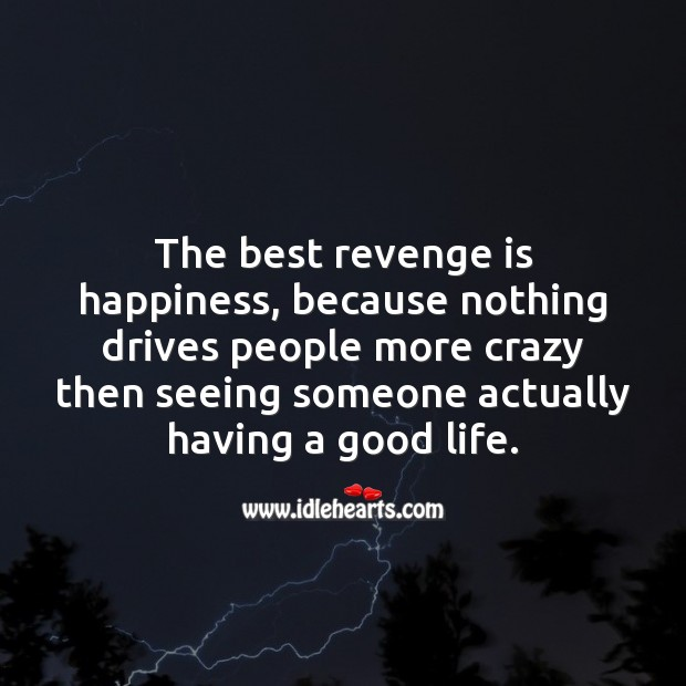 The best revenge is happiness, because nothing drives people more crazy then seeing someone actually having a good life. Life Messages Image