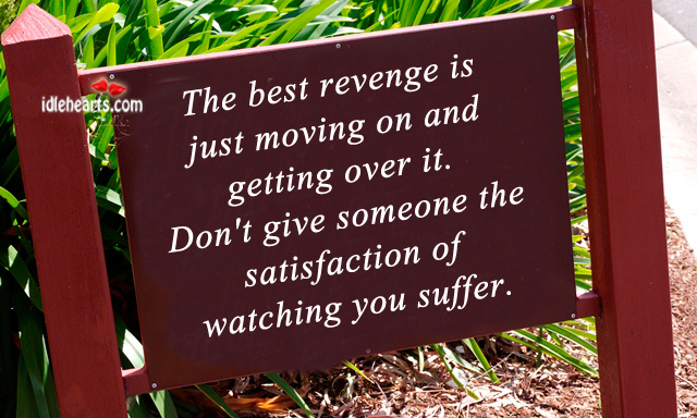The Best Revenge Is Just Moving On and Forgeting It