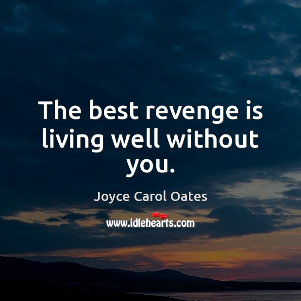 The best revenge is living well without you. Revenge Quotes Image