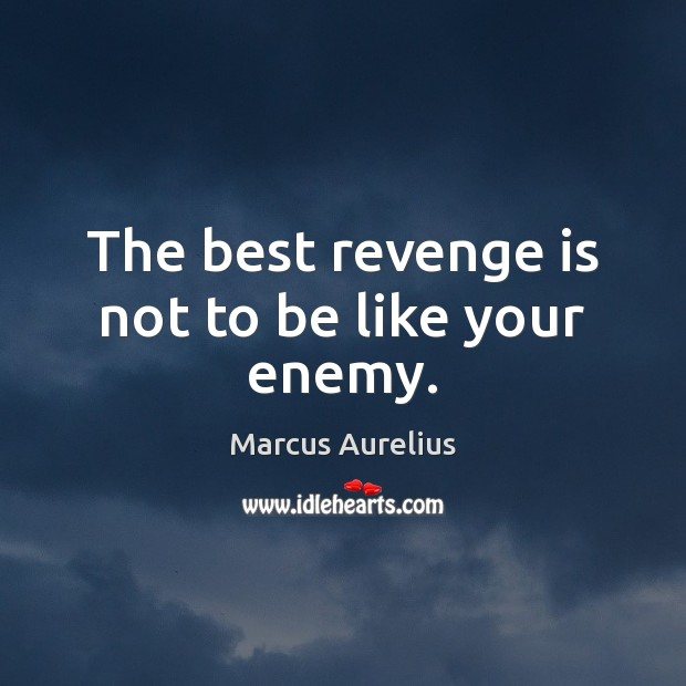 The best revenge is not to be like your enemy. Revenge Quotes Image