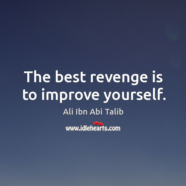 The best revenge is to improve yourself. Image