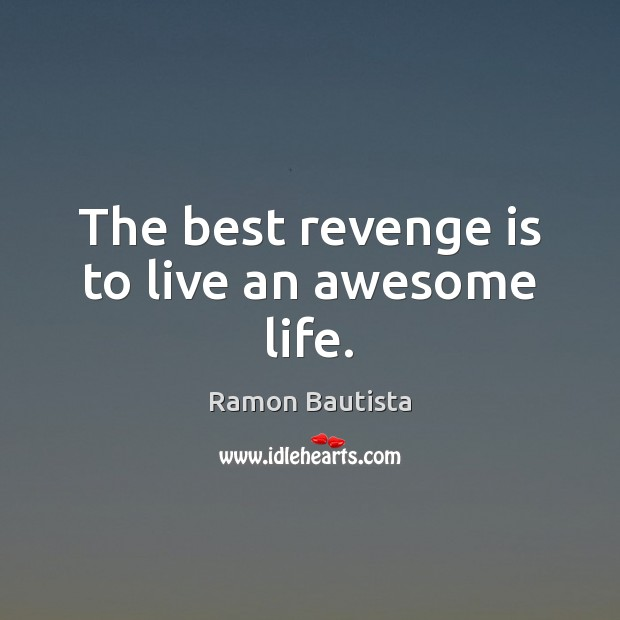 The best revenge is to live an awesome life. Revenge Quotes Image