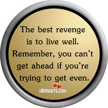 The best revenge is to live well. Revenge Quotes Image