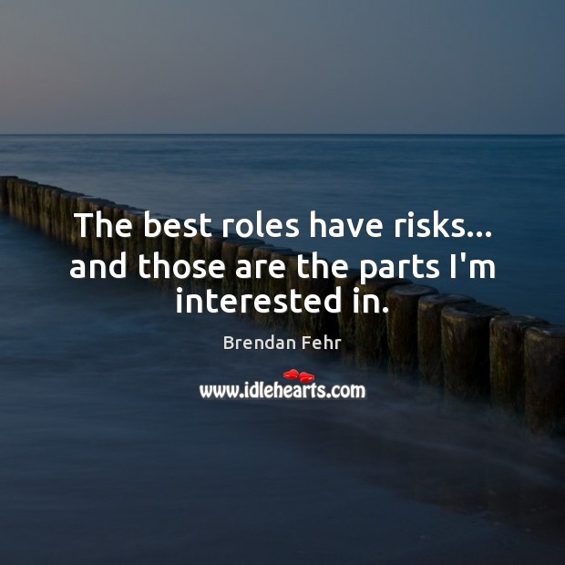 Image, The best roles have risks… and those are the parts I'm interested in.