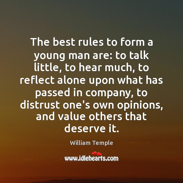 The best rules to form a young man are: to talk little, William Temple Picture Quote