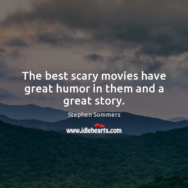The best scary movies have great humor in them and a great story. Movies Quotes Image