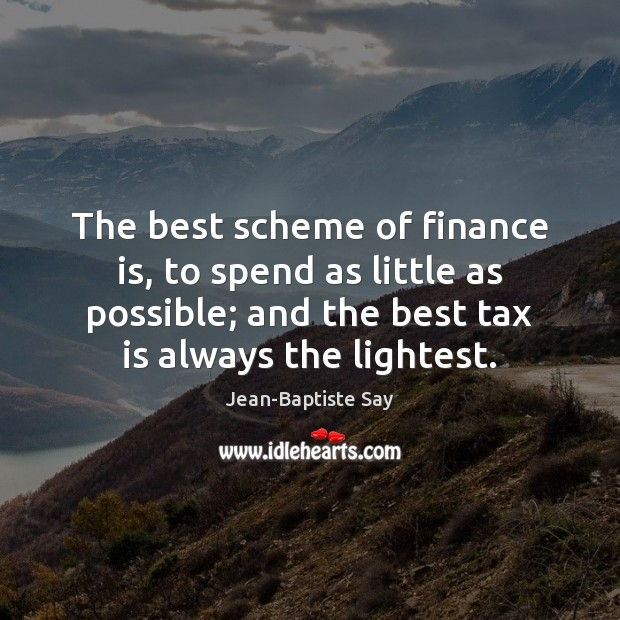 The best scheme of finance is, to spend as little as possible; Finance Quotes Image