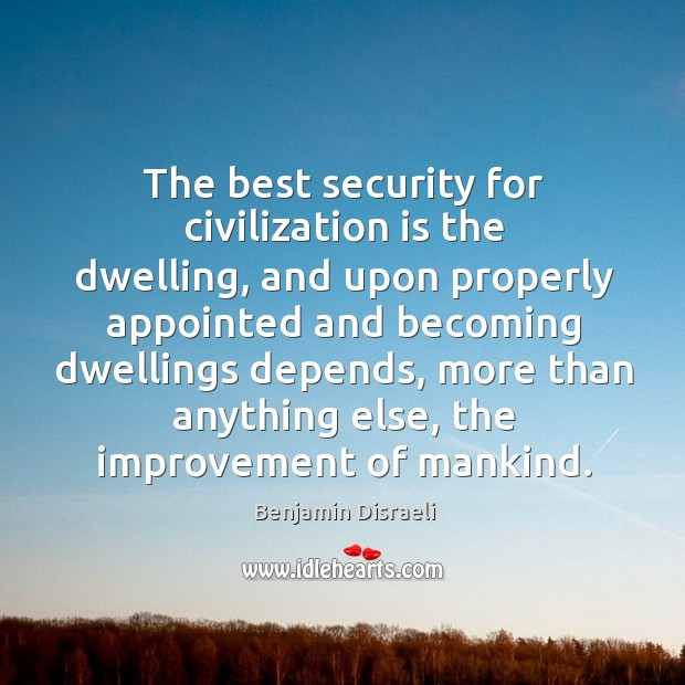 Image, The best security for civilization is the dwelling, and upon properly appointed and becoming