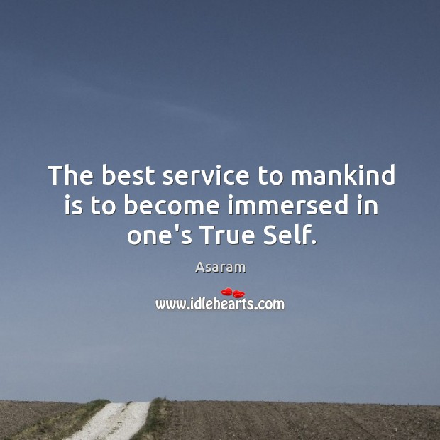 Image, The best service to mankind is to become immersed in one's True Self.