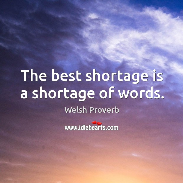 The best shortage is a shortage of words. Welsh Proverbs Image