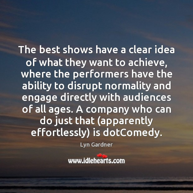The best shows have a clear idea of what they want to Ability Quotes Image