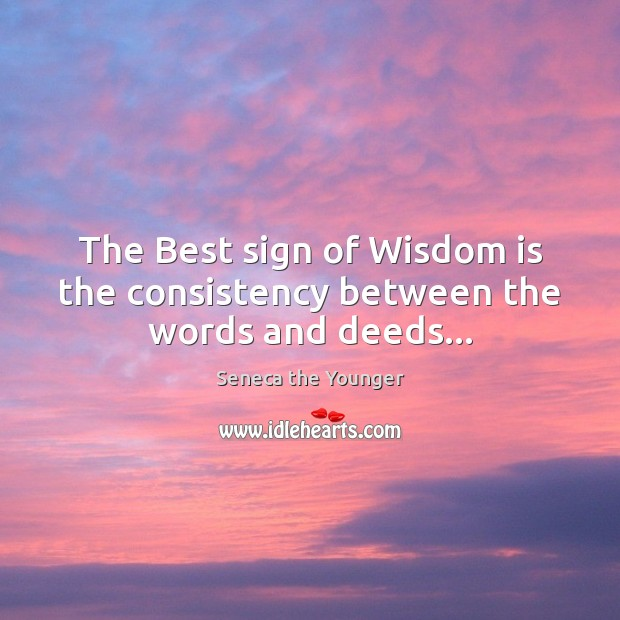Image, The Best sign of Wisdom is the consistency between the words and deeds…