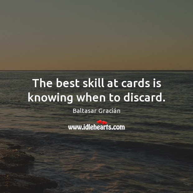 Image, The best skill at cards is knowing when to discard.