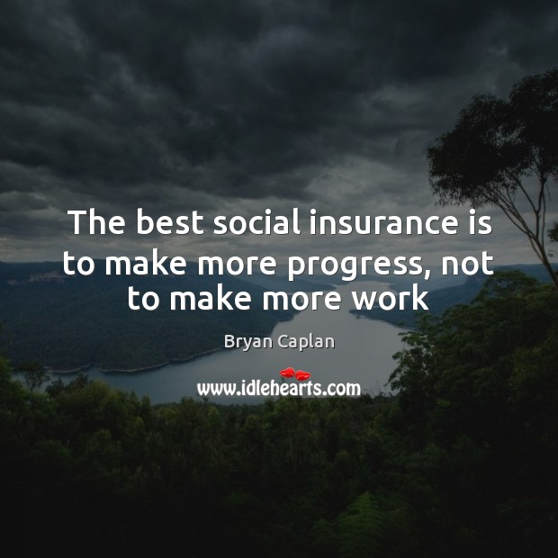 Image, The best social insurance is to make more progress, not to make more work