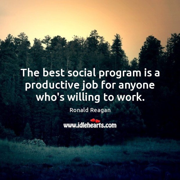 Image, The best social program is a productive job for anyone who's willing to work.