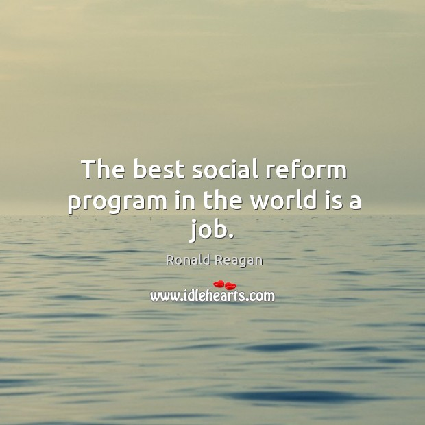Image, The best social reform program in the world is a job.