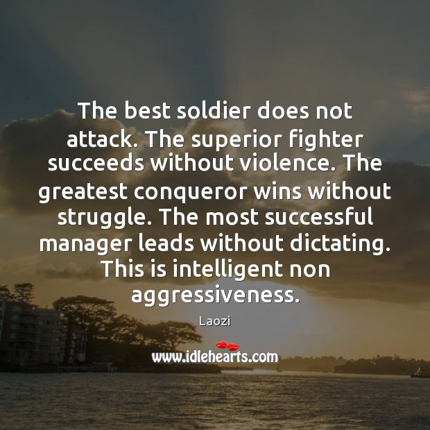 Image, The best soldier does not attack. The superior fighter succeeds without violence.