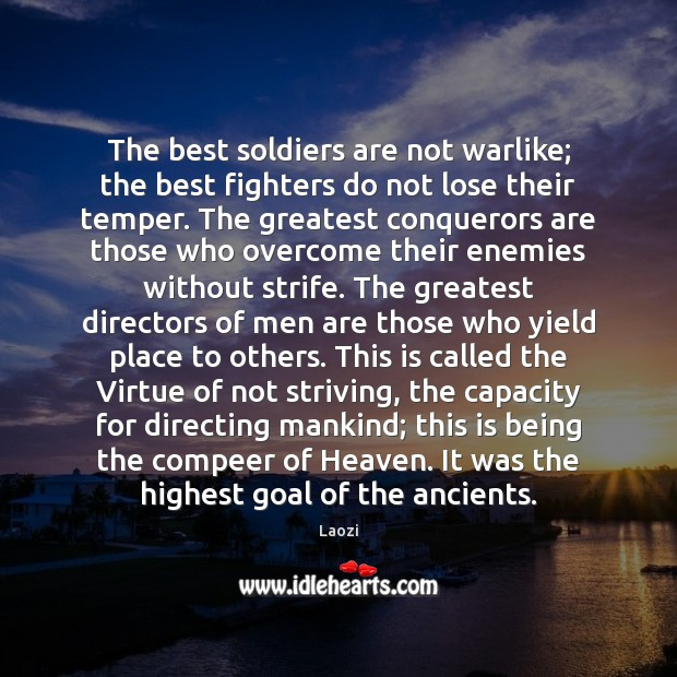 The best soldiers are not warlike; the best fighters do not lose Image