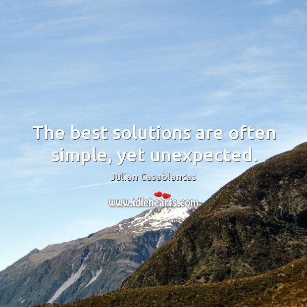 The best solutions are often simple, yet unexpected. Julian Casablancas Picture Quote