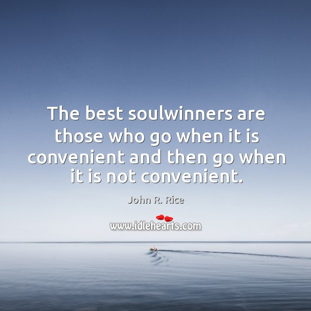 The best soulwinners are those who go when it is convenient and Image