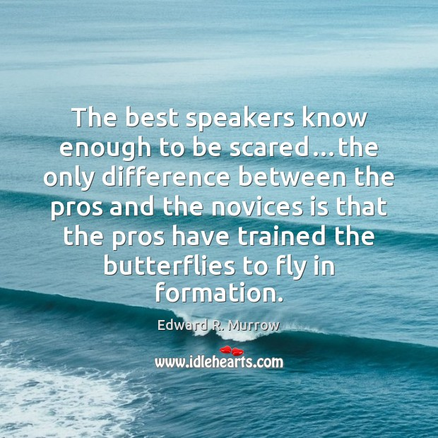 The best speakers know enough to be scared…the only difference between Image