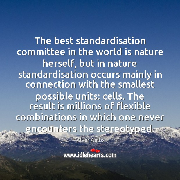 The best standardisation committee in the world is nature herself, but in Image