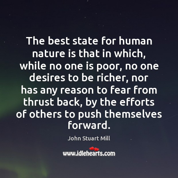 The best state for human nature is that in which, while no John Stuart Mill Picture Quote