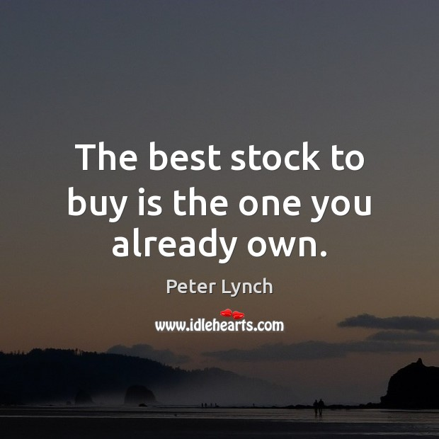 The best stock to buy is the one you already own. Image
