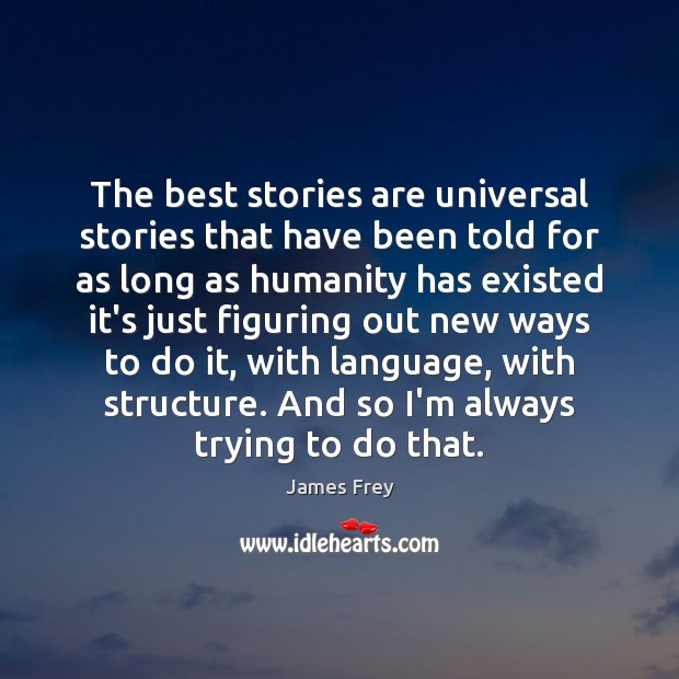 The best stories are universal stories that have been told for as James Frey Picture Quote
