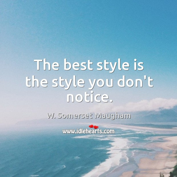 The best style is the style you don't notice. Image