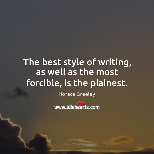 The best style of writing, as well as the most forcible, is the plainest. Image