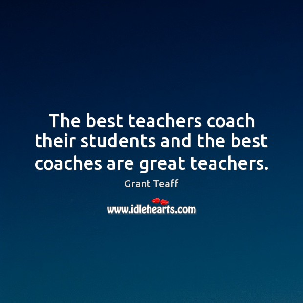 Image, The best teachers coach their students and the best coaches are great teachers.