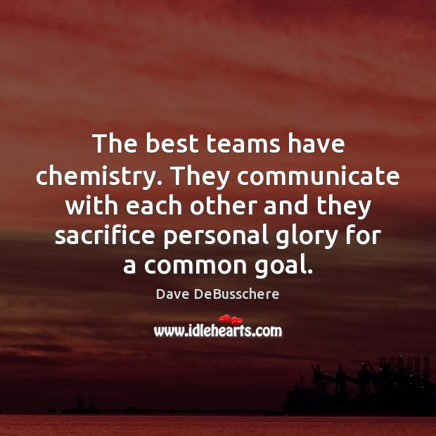 Image, The best teams have chemistry. They communicate with each other and they