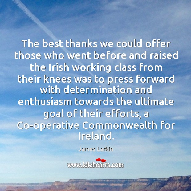 The best thanks we could offer those who went before and raised the irish working class James Larkin Picture Quote
